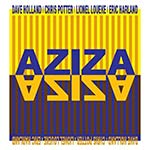 AZIZA: (Dave Holland, Chris Potter, Lionel Loueke & Eric Harland)